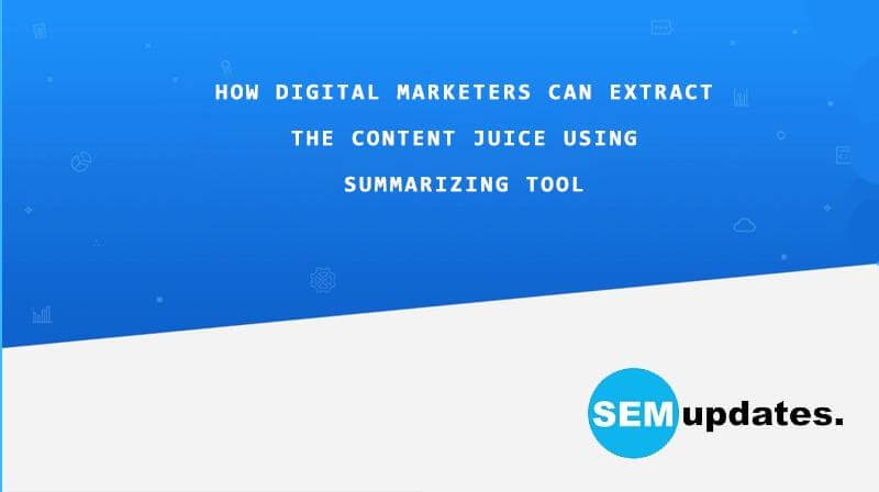 How digital marketers can extract the content juice using a summarizing tool